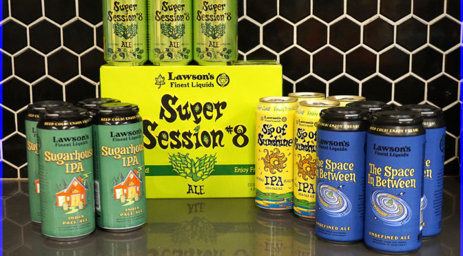 Lawson's Finest Liquids | Sugarhouse IPA | The Space in Between | Sip of Sunshine | Super Session 8